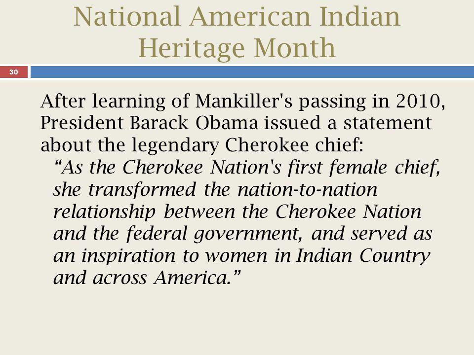 National American Indian Heritage Month 31 One of the things my parents taught me, and I ll always be grateful for the gift, is to not ever let anybody else define me. — Wilma Mankiller