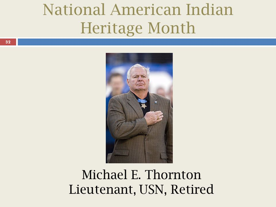 National American Indian Heritage Month 33 Michael Thornton enlisted in the Navy in 1967 after graduating from high school.