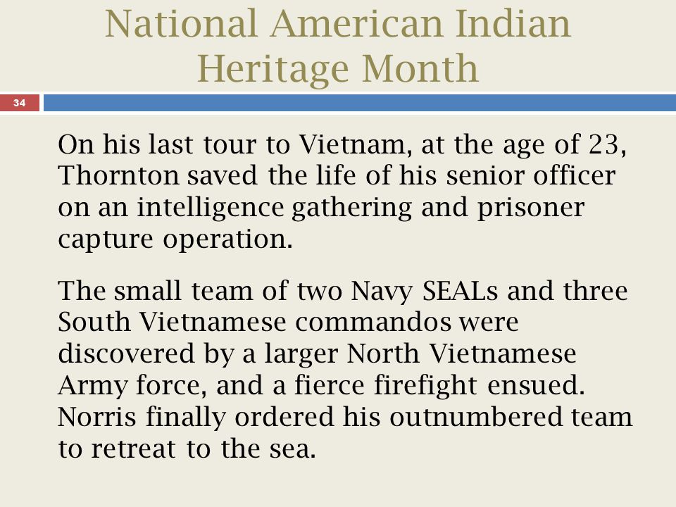 National American Indian Heritage Month 35 Norris, who had earned the Medal of Honor just months earlier, was shot in the face.