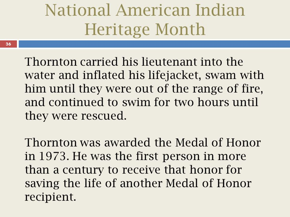 National American Indian Heritage Month 37 I feel honored, but I'm not a hero, this medal belongs to every man and woman who died serving their country.