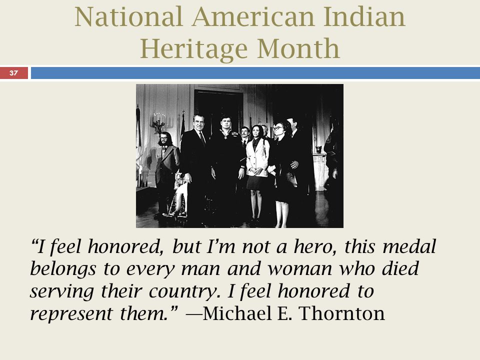 National American Indian Heritage Month 38 Since the arrival of European settlers in America, American Indians and Alaska Natives have fought to preserve their culture and heritage for future generations.