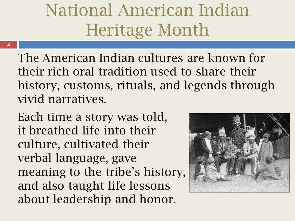National American Indian Heritage Month 5 This presentation reviews the historical milestones that led to the establishment of National American Indian Heritage Month.