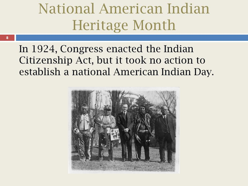 National American Indian Heritage Month 9 It wasn't until 1986 that Congress passed a proclamation authorizing American Indian Week.