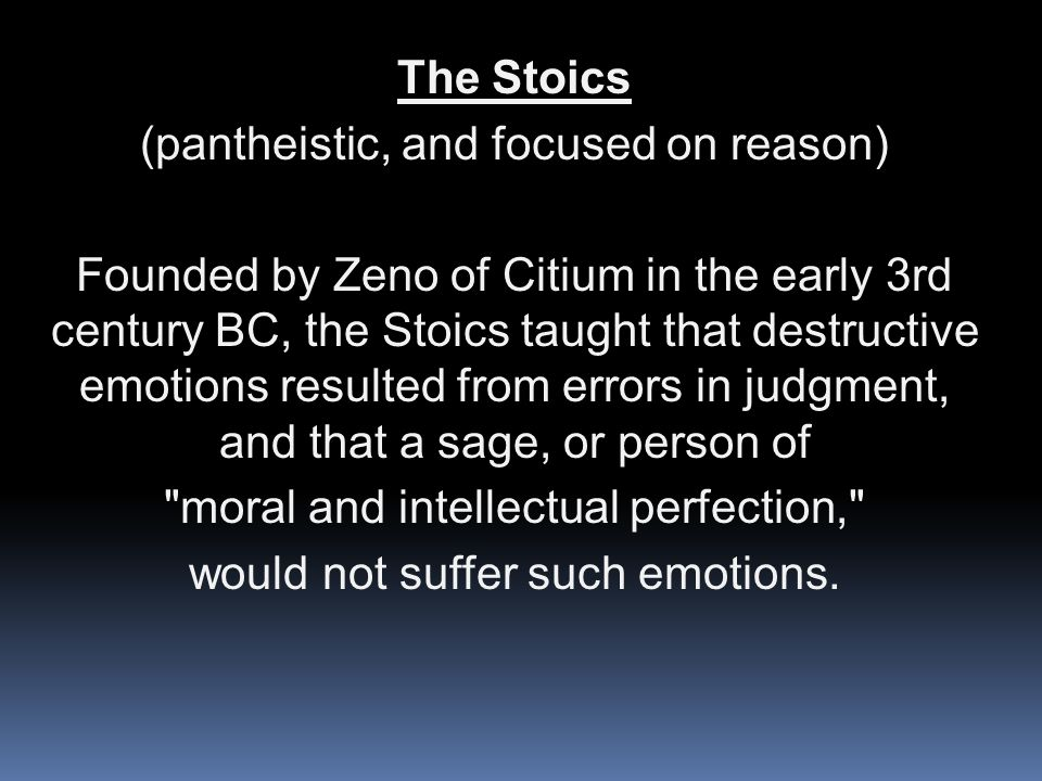 (The Stoics, continued) Stoics were concerned with the active relationship between cosmic determinism and human freedom, and the belief that it is virtuous to maintain a will that is in accord with nature.