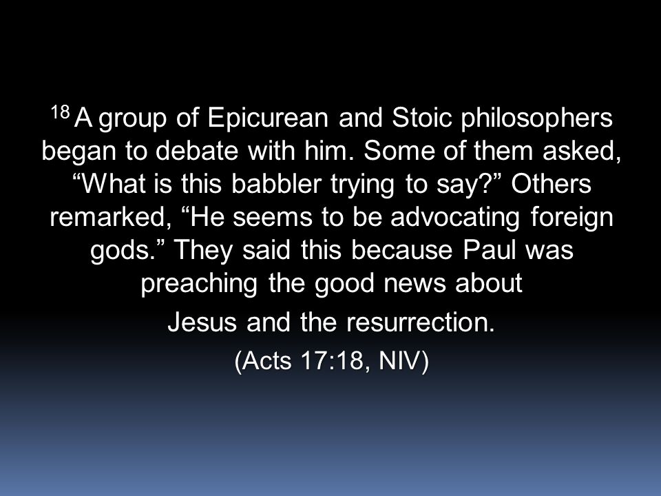 19 Then they took him [NOTE: this means arrested him—he was on trial] and brought him to a meeting of the Areopagus, where they said to him, May we know what this new teaching is that you are presenting.