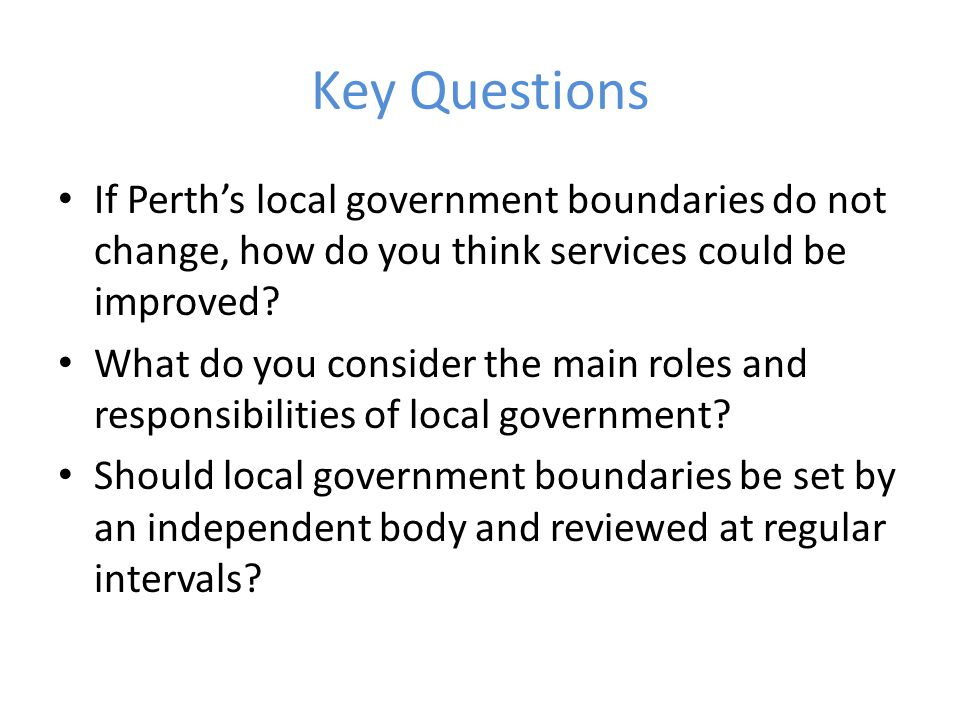 Key Questions In an urban area like Perth, which functions should belong to the State and Commonwealth governments.