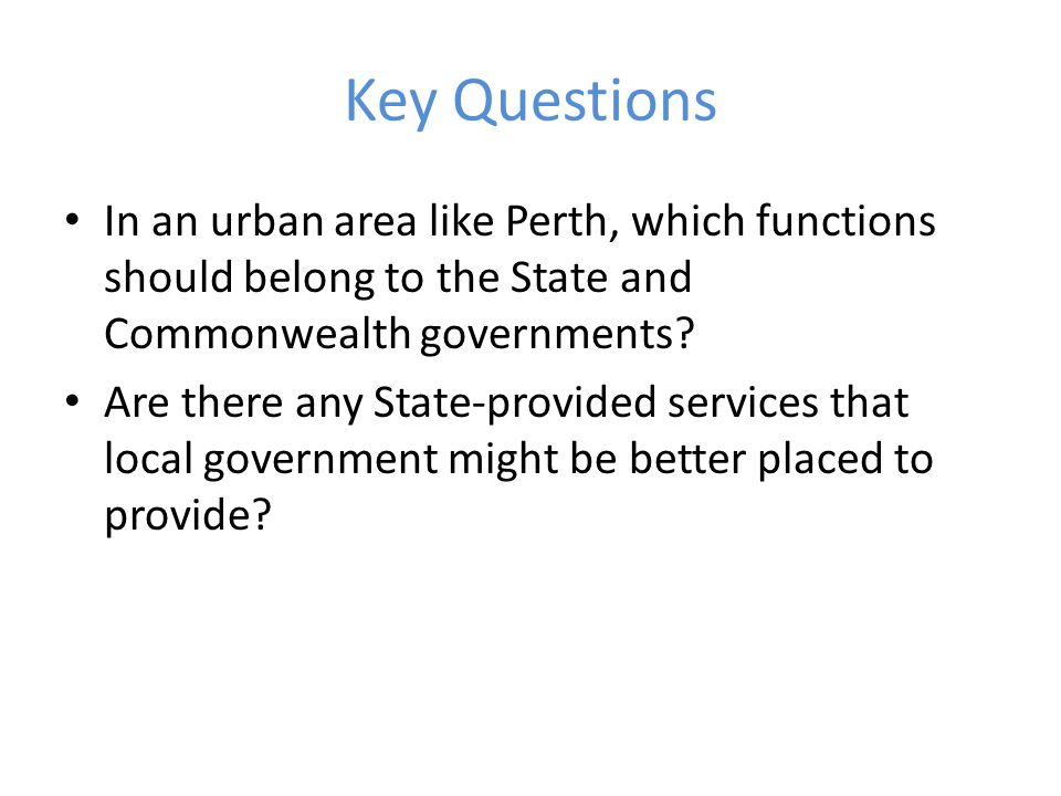 Key Questions Do you think there should greater State government oversight of issues, such as key performance indicators and senior local government employee appointments and salaries.