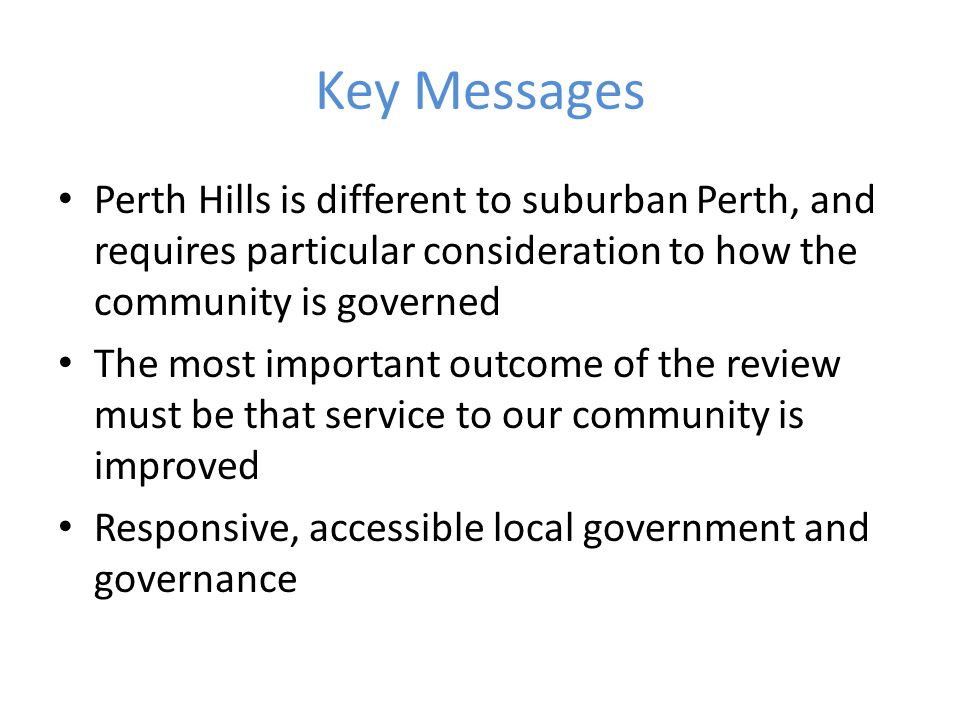 Key Messages Large areas of conservation estate and water catchment Low population density Small communities People choose to live in the Hills BECAUSE it is different Community response to environmental values