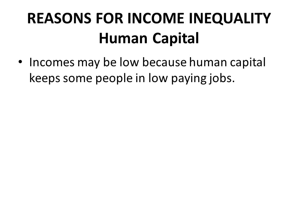 REASONS FOR INCOME INEQUALITY Unemployment Income may be low due to unemployment.