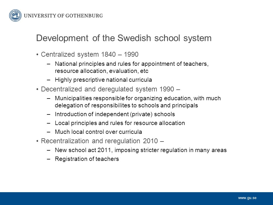 www.gu.se Teacher selection during the three periods The centralized period: –Teacher education determined eligibility for employment to different teaching positions.