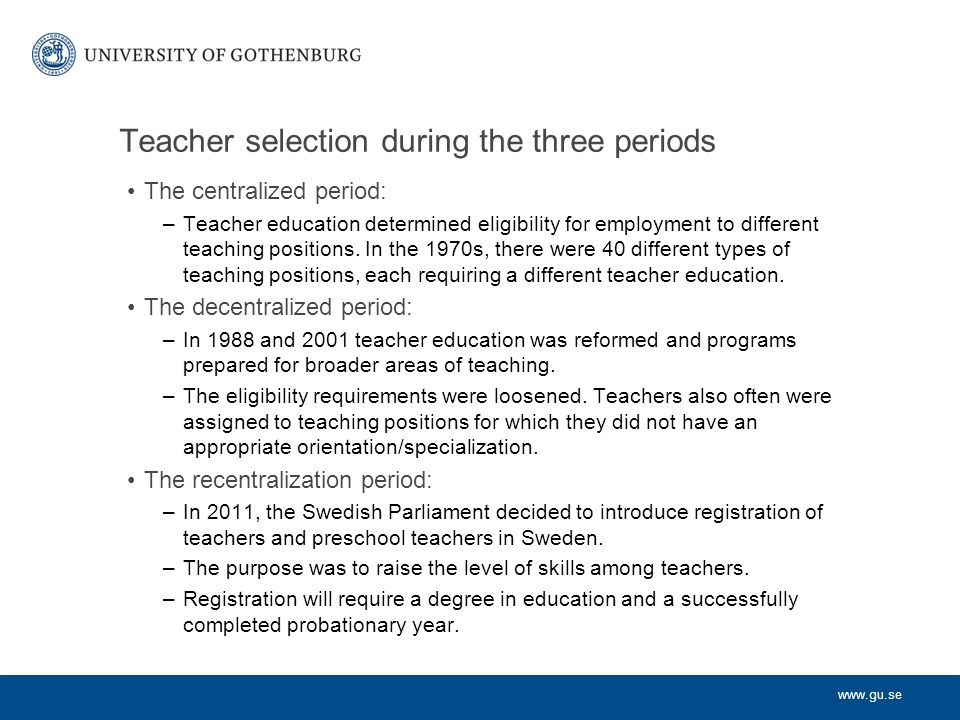www.gu.se The probationary year The probationary year serves two purposes: –to give the new teacher an introduction to the profession; –to assess whether he or she is suitable for the profession.