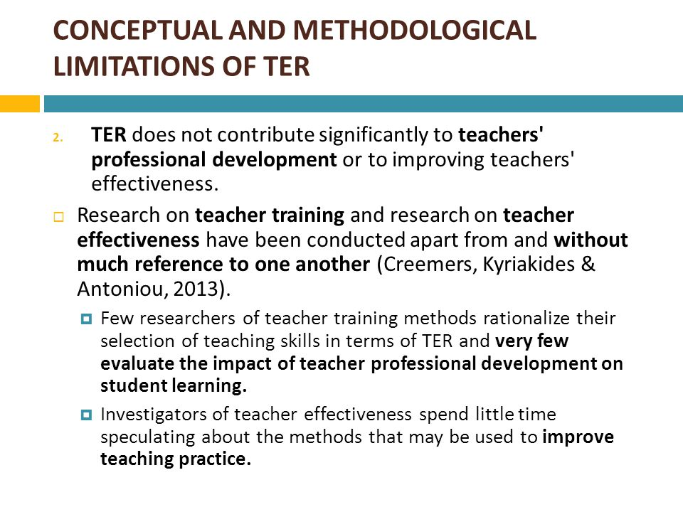 CONCEPTUAL AND METHODOLOGICAL LIMITATIONS OF TER  The dynamic model of educational effectiveness has been developed in order to establish stronger links between effectiveness research and improvement of practice (Creemers and Kyriakides 2006).