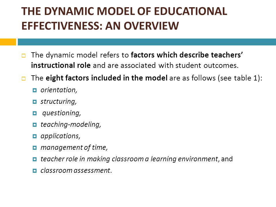 Table 1:The main elements of each teacher factor included in the dynamic model FactorsMain elements 1) Orientationa) Providing the objectives for which a specific task/lesson/series of lessons take(s) place; and b) challenging students to identify the reason why an activity is taking place in the lesson.