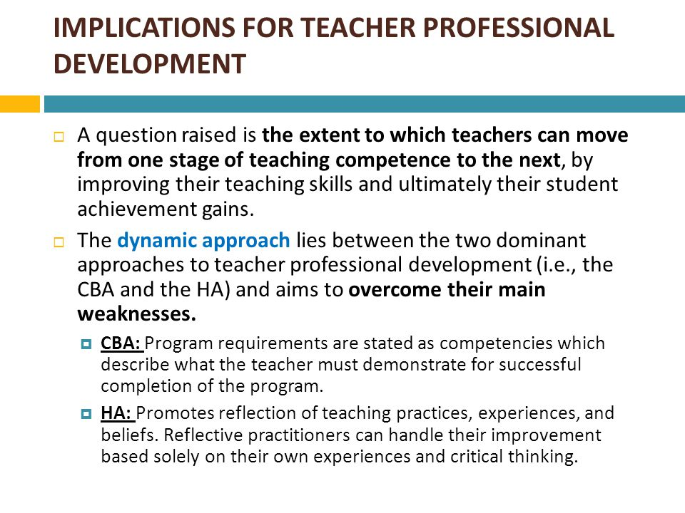 IMPLICATIONS FOR TEACHER PROFESSIONAL DEVELOPMENT  The content derives from the grouping of teaching skills included in the dynamic model and it is differentiated to meet the needs and priorities of teachers at each developmental stage.
