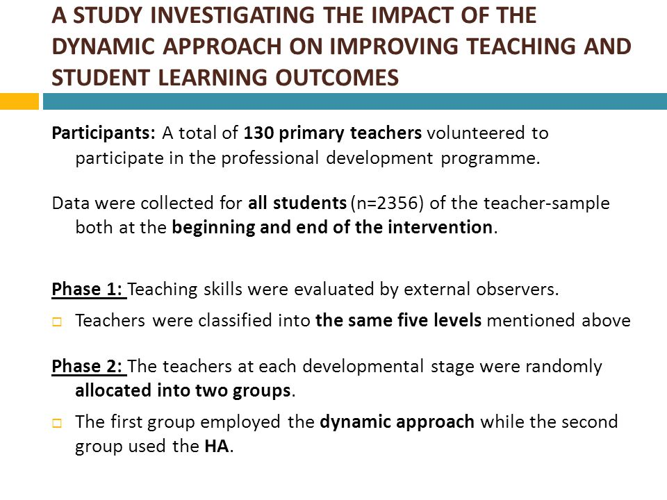 A STUDY INVESTIGATING THE IMPACT OF THE DYNAMIC APPROACH ON IMPROVING TEACHING AND STUDENT LEARNING OUTCOMES Phase 3: Teachers of each group began to work towards improving their teaching skills.