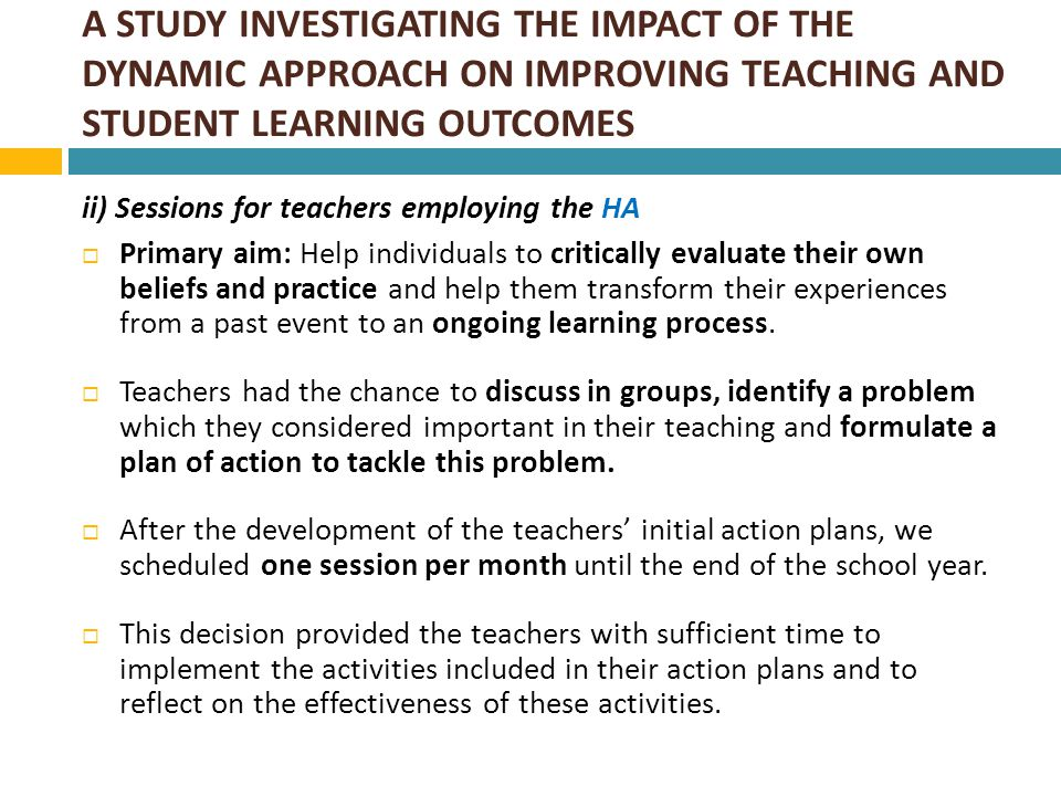 A STUDY INVESTIGATING THE IMPACT OF THE DYNAMIC APPROACH ON IMPROVING TEACHING AND STUDENT LEARNING OUTCOMES Results:  The dynamic approach was more effective than the HA in improving teaching skills.
