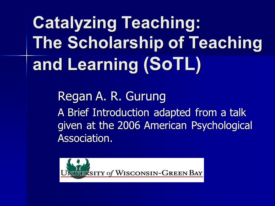 The Study of Teaching Teaching Research Teaching Research –Action Research Scholarly Teaching Scholarly Teaching –Informed teaching Scholarship of Teaching and Learning Scholarship of Teaching and Learning –bring to teaching the recognition and reward afforded to other forms of scholarly work.