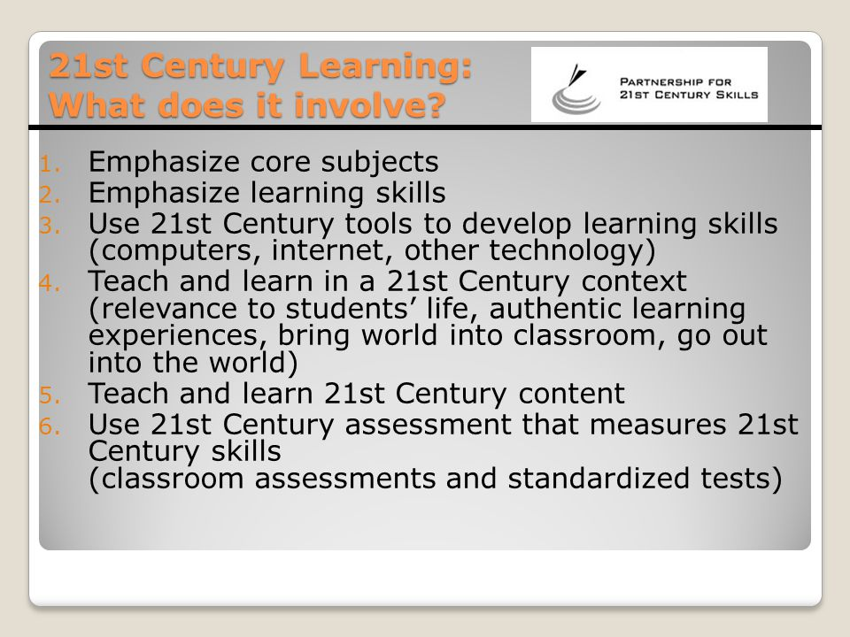 Framework for 21st Century Learning Core Subjects and 21st Century Themes Life and Career Skills Learning and Innovation Skills Information, Media and Technology Skills