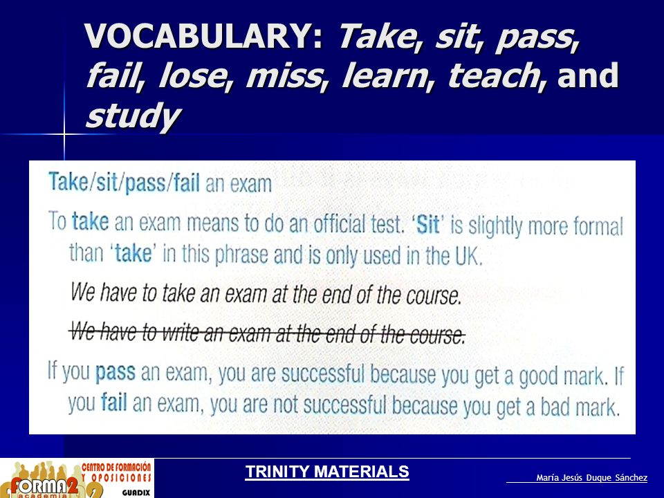 VOCABULARY: Take, sit, pass, fail, lose, miss, learn, teach, and study María Jesús Duque Sánchez TRINITY MATERIALS