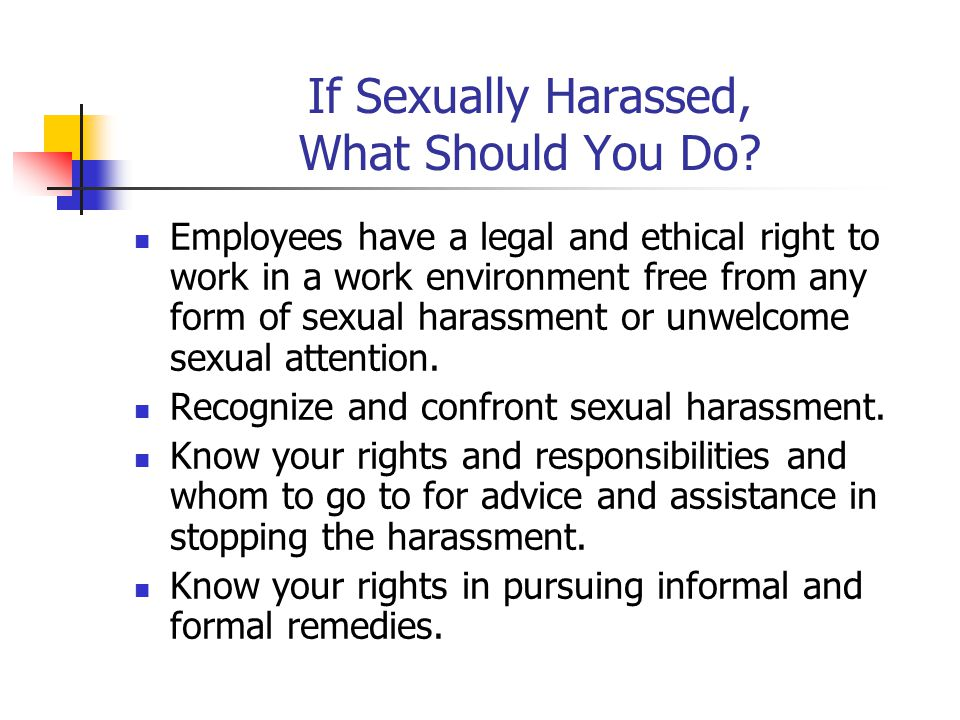If Harassed, You Should… Use Straight Talk Request a Change in Behavior Maintain a Journal Seek Emotional Support