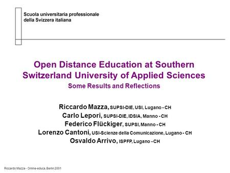 Riccardo Mazza - Online-educa, Berlin 2001 Scuola universitaria professionale della Svizzera italiana Open Distance Education at Southern Switzerland University.