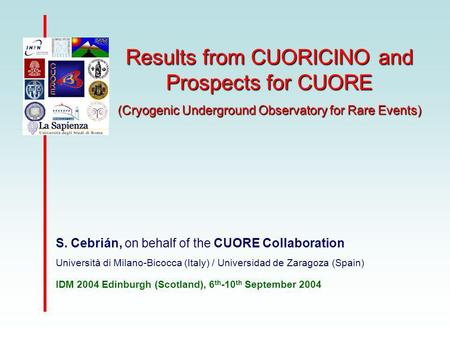 Results from CUORICINO and Prospects for CUORE (Cryogenic Underground Observatory for Rare Events) S. Cebrián, on behalf of the CUORE Collaboration Università