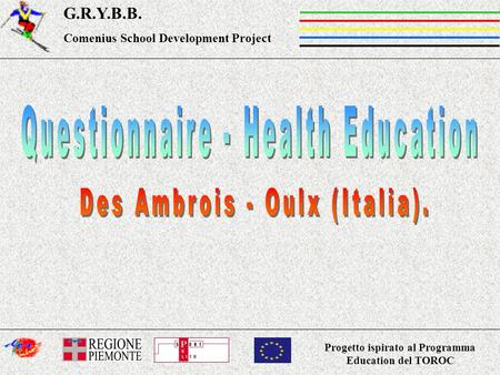 Progetto ispirato al Programma Education del TOROC G.R.Y.B.B. Comenius School Development Project.