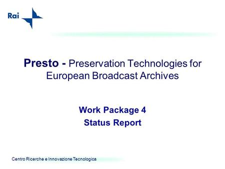 Centro Ricerche e Innovazione Tecnologica Presto - Preservation Technologies for European Broadcast Archives Work Package 4 Status Report.
