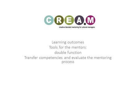 Learning outcomes Tools for the mentors: double function Transfer competencies and evaluate the mentoring process.