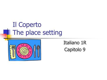 Il Coperto The place setting Italiano 1R Capitolo 9.