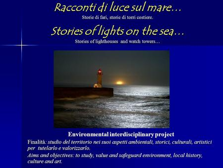 Racconti di luce sul mare… Storie di fari, storie di torri costiere. Stories of lights on the sea… Stories of lighthouses and watch towers… Environmental.