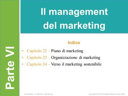 Parte VI Indice Capitolo 22 – Piano di marketing Capitolo 23 – Organizzazione di marketing Capitolo 24 – Verso il marketing sostenibile Il management del.