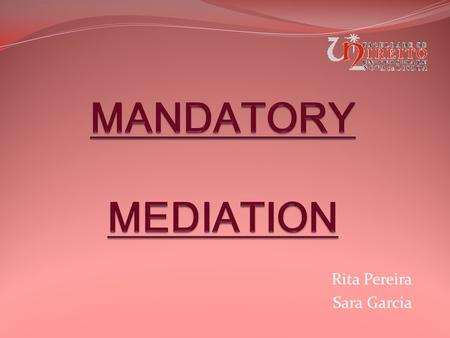 Rita Pereira Sara Garcia. Mediation A form of alternative dispute resolution (ADR) A way of resolving disputes between two or more parties (which yields.