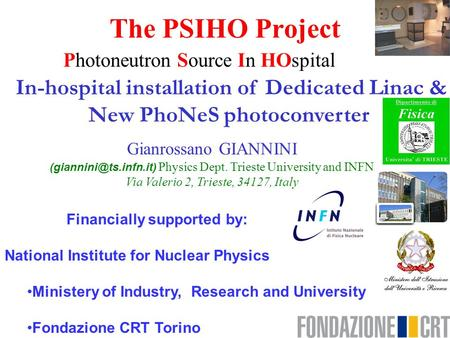 The PSIHO Project Photoneutron Source In HOspital Financially supported by: National Institute for Nuclear Physics Ministery of Industry, Research and.