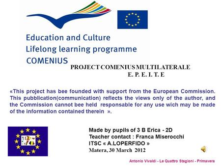 PROJECT COMENIUS MULTILATERALE E. P. E. I. T. E «This project has bee founded with support from the European Commission. This pubblication(communication)