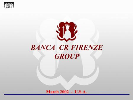 INVESTOR RELATIONS BANCA CR FIRENZE GROUP March 2002 - U.S.A.