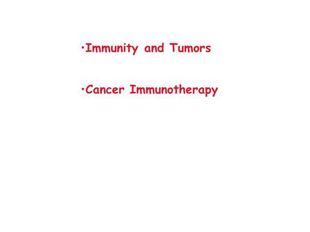 Immunity and Tumors Cancer Immunotherapy. Immunity and Tumors 1890s Coley treats patients with bacterial extracts 1950-1960s Burnet and Thomas- Immune-surveillance.