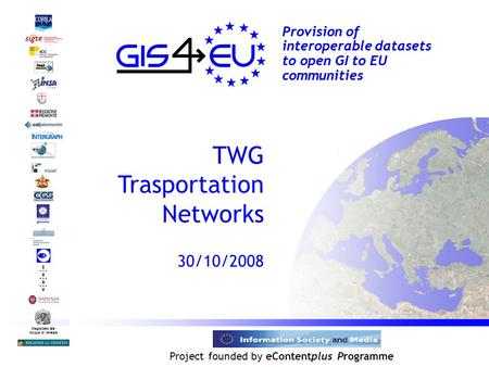 Project founded by eContentplus Programme Magistrato alle Acque di Venezia Provision of interoperable datasets to open GI to EU communities TWG Trasportation.