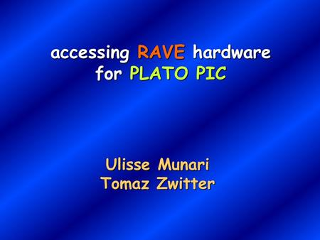 Accessing RAVE hardware for PLATO PIC Ulisse Munari Tomaz Zwitter.