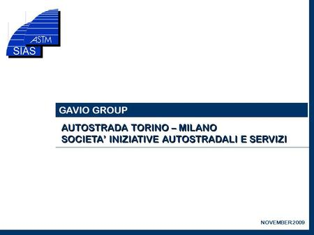 GAVIO GROUP NOVEMBER 2009. KEY FACTS (1)- Traffic volumes:+ 1 mil - Asti-Cuneo stretch:+ 1 mil - Tariff increase:+ 12 mil Change in Toll revenues + 14.