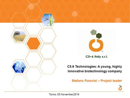 Torino, 03 Novembre 2010 C5.6 Technologies: A young, highly innovative biotechnology company Stefano Paravisi – Project leader.