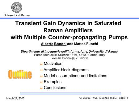 Università di Parma March 27, 2003 OFC2003, ThC6 - A.Bononi and M. Fuochi 1 Transient Gain Dynamics in Saturated Raman Amplifiers with Multiple Counter-propagating.