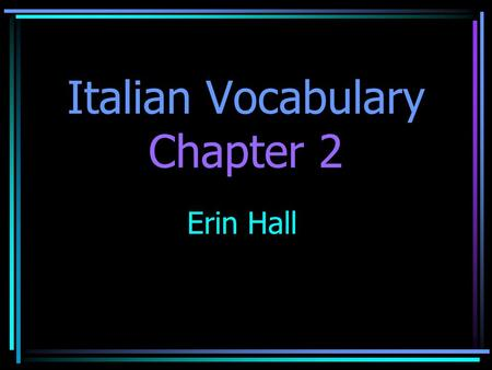 Italian Vocabulary Chapter 2 Erin Hall. Tall Alto.