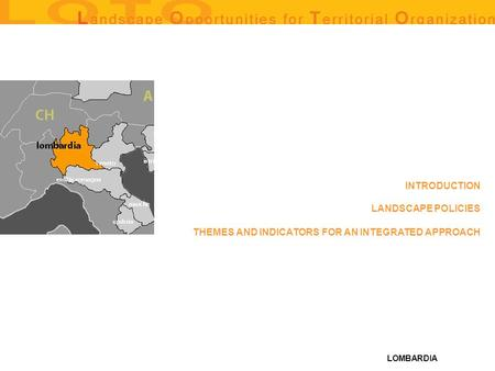 LOMBARDIA THEMES AND INDICATORS FOR AN INTEGRATED APPROACH LANDSCAPE POLICIES INTRODUCTION.