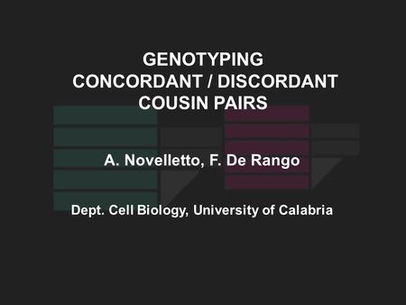 A. Novelletto, F. De Rango Dept. Cell Biology, University of Calabria GENOTYPING CONCORDANT / DISCORDANT COUSIN PAIRS.