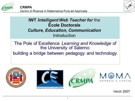 1 Veroli 2007 The Pole of Excellence Learning and Knowledge of the University of Salerno: building a bridge between pedagogy and technology. CRMPA Centro.