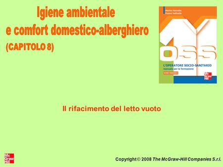 Copyright © 2008 The McGraw-Hill Companies S.r.l. Il rifacimento del letto vuoto.