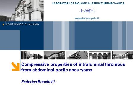 LABORATORY OF BIOLOGICAL STRUCTURE MECHANICS www.labsmech.polimi.it Compressive properties of intraluminal thrombus from abdominal aortic aneurysms Federica.