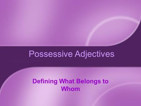 Possessive Adjectives Defining What Belongs to Whom.