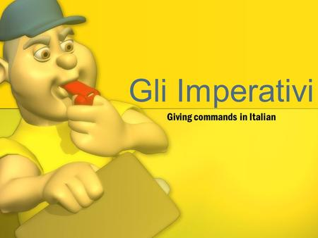 Gli Imperativi Giving commands in Italian. What is an Imperative? Imperatives are commands or pleas to do something. Some examples in English would be: